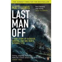 Last Man Off: A True Story of Disaster, Survival and One Man's Ultimate Test by Matt Lewis, 9780241967447