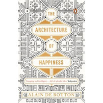 The Architecture of Happiness by Alain de Botton, 9780241970058