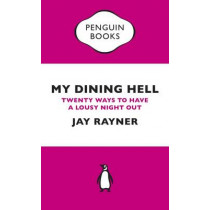 My Dining Hell: Twenty Ways To Have a Lousy Night Out by Jay Rayner, 9780241973479