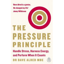 The Pressure Principle: Handle Stress, Harness Energy, and Perform When It Counts by Dr. Dave Alred, 9780241975084