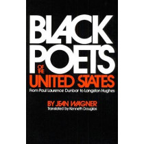 Black Poets of the United States: From Paul Laurence Dunbar to Langston Hughes by Jean Wagner, 9780252003417
