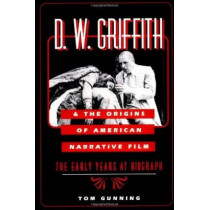 D.W. Griffith and the Origins of American Narrative Film: THE EARLY YEARS AT BIOGRAPH by Tom Gunning, 9780252063664