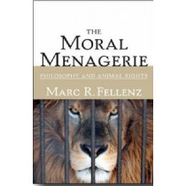 The Moral Menagerie: PHILOSOPHY AND ANIMAL RIGHTS by Marc R. Fellenz, 9780252073601