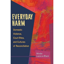 Everyday Harm: Domestic Violence, Court Rites, and Cultures of Reconciliation by Mindie Lazarus-Black, 9780252074080