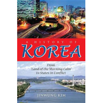 "A History of Korea: From ""Land of the Morning Calm"" to States in Conflict by Jinwung Kim, 9780253000248"
