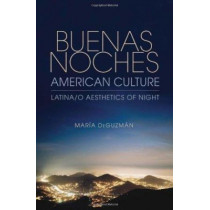 Buenas Noches, American Culture: Latina/o Aesthetics of Night by Maria DeGuzman, 9780253001795