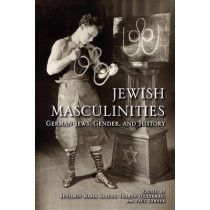 Jewish Masculinities: German Jews, Gender, and History by Paul Lerner, 9780253002068