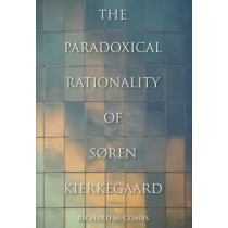 The Paradoxical Rationality of Soren Kierkegaard by Richard Phillip McCombs, 9780253006479