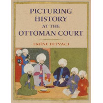 Picturing History at the Ottoman Court by Emine Fetvaci, 9780253006783
