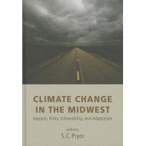 Climate Change in the Midwest: Impacts, Risks, Vulnerability, and Adaptation by Sara C. Pryor, 9780253006820