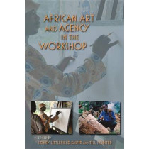 African Art and Agency in the Workshop by Till Forster, 9780253007490