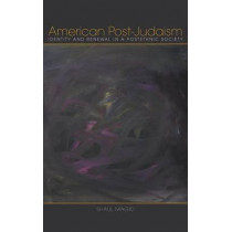 American Post-Judaism: Identity and Renewal in a Postethnic Society by Shaul Magid, 9780253008022