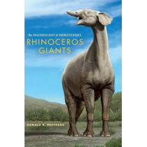 Rhinoceros Giants: The Paleobiology of Indricotheres by Donald R. Prothero, 9780253008190