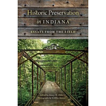 Historic Preservation in Indiana: Essays from the Field by Nancy R. Hiller, 9780253010469