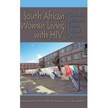 South African Women Living with HIV: Global Lessons from Local Voices by Anna Aulette-Root, 9780253010544
