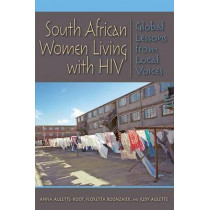South African Women Living with HIV: Global Lessons from Local Voices by Anna Aulette-Root, 9780253010629