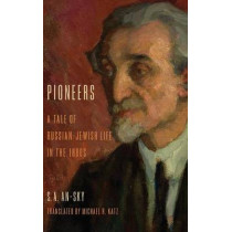 Pioneers: A Tale of Russian-Jewish Life in the 1880s by S. A. An-Sky, 9780253012098