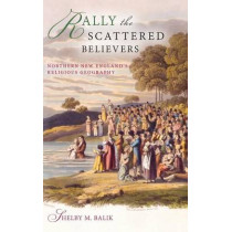 Rally the Scattered Believers: Northern New England's Religious Geography by Shelby M. Balik, 9780253012104