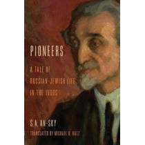 Pioneers: A Tale of Russian-Jewish Life in the 1880s by S. A. An-Sky, 9780253012128