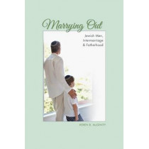 Marrying Out: Jewish Men, Intermarriage, and Fatherhood by Keren R. McGinity, 9780253013194