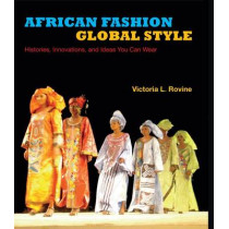 African Fashion, Global Style: Histories, Innovations, and Ideas You Can Wear by Victoria L. Rovine, 9780253014092