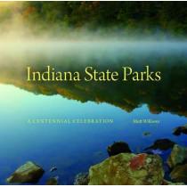 Indiana State Parks: A Centennial Celebration by Matt Williams, 9780253016072