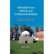 Erased from Space and Consciousness: Israel and the Depopulated Palestinian Villages of 1948 by Noga Kadman, 9780253016706