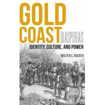Gold Coast Diasporas: Identity, Culture, and Power by Walter C. Rucker, 9780253016942