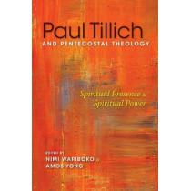 Paul Tillich and Pentecostal Theology: Spiritual Presence and Spiritual Power by Nimi Wariboko, 9780253018083