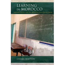 Learning in Morocco: Language Politics and the Abandoned Educational Dream by Charis Boutieri, 9780253020499