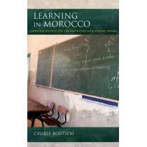 Learning in Morocco: Language Politics and the Abandoned Educational Dream by Charis Boutieri, 9780253020512