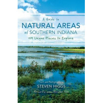 A Guide to Natural Areas of Southern Indiana: 119 Unique Places to Explore by Steven Higgs, 9780253020901
