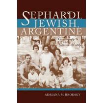 Sephardi, Jewish, Argentine: Community and National Identity, 1880-1960 by Adriana M. Brodsky, 9780253023032