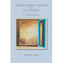 German-Jewish Thought and Its Afterlife: A Tenuous Legacy by Vivian Liska, 9780253024855
