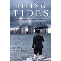 Rising Tides: Climate Refugees in the Twenty-First Century by John R. Wennersten, 9780253025937
