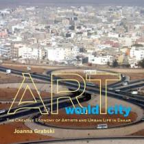 Art World City: The Creative Economy of Artists and Urban Life in Dakar by Joanna Grabski, 9780253026057