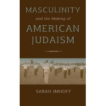 Masculinity and the Making of American Judaism by Sarah Imhoff, 9780253026064