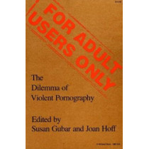 For Adult Users Only: The Dilemma of Violent Pornography by Susan Kamholtz Gubar, 9780253205087