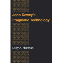 John Dewey's Pragmatic Technology by Larry A. Hickman, 9780253207630