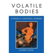 Volatile Bodies: Toward a Corporeal Feminism by Elizabeth Grosz, 9780253208620