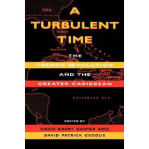 A Turbulent Time: The French Revolution and the Greater Caribbean by David Barry Gaspar, 9780253210869