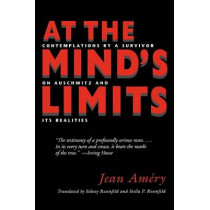 At the Mind's Limits: Contemplations by a Survivor on Auschwitz and Its Realities by Jean Amery, 9780253211736