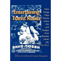 Entertaining Tsarist Russia: Tales, Songs, Plays, Movies, Jokes, Ads, and Images from Russian Urban Life, 1779-1917 by James Von Geldern, 9780253211958