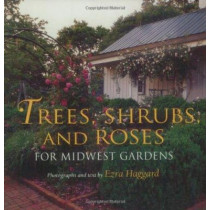 Trees, Shrubs, and Roses for Midwest Gardens by Ezra Haggard, 9780253214706