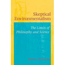 Skeptical Environmentalism: The Limits of Philosophy and Science by Robert Joseph Kirkman, 9780253214973
