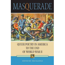 Masquerade: Queer Poetry in America to the End of World War II by Jim Elledge, 9780253216342