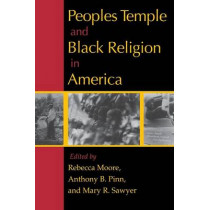 Peoples Temple and Black Religion in America by Rebecca Moore, 9780253216557