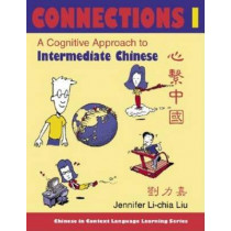 Connections I [text + workbook], Textbook & Workbook: A Cognitive Approach to Intermediate Chinese by Jennifer Li-chia Liu, 9780253216632