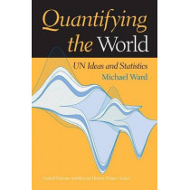 Quantifying the World: UN Ideas and Statistics by Michael Ward, 9780253216748