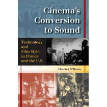 Cinema's Conversion to Sound: Technology and Film Style in France and the U.S. by Charles O'Brien, 9780253217202